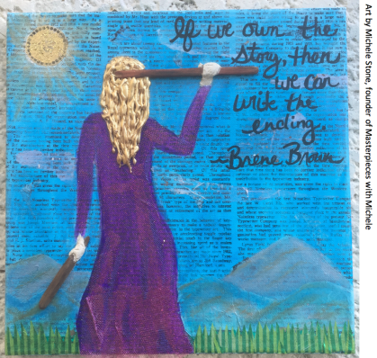 michele stone art if we own the story then we can write the ending brene brown with credit line