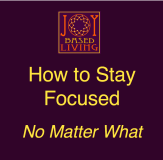 How to Stay Focused No Matter What