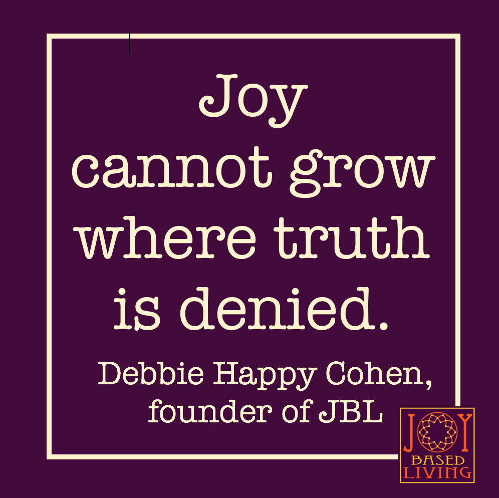 Joy cannot grow where truth is denied