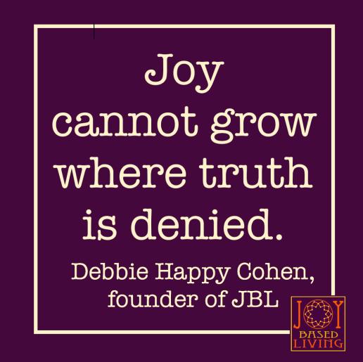 Joy cannot grow where truth is denied