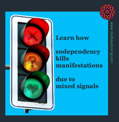 learn how codependency kills manifestations due to mixed signals