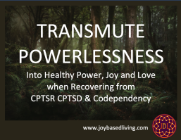 Transmute powerlessness into healthy power joy and love cptsr cptsd codependency