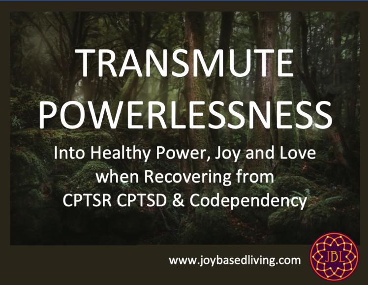 Transmute powerlessness into healthy power joy and love cptsr cptsd codependency